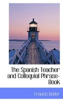 The Spanish Teacher and Colloquial Phrase-Book