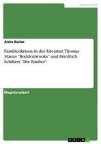 Familienkrisen in der Literatur. Thomas Manns 'Buddenbrooks' und Friedrich Schillers 'Die Räuber'