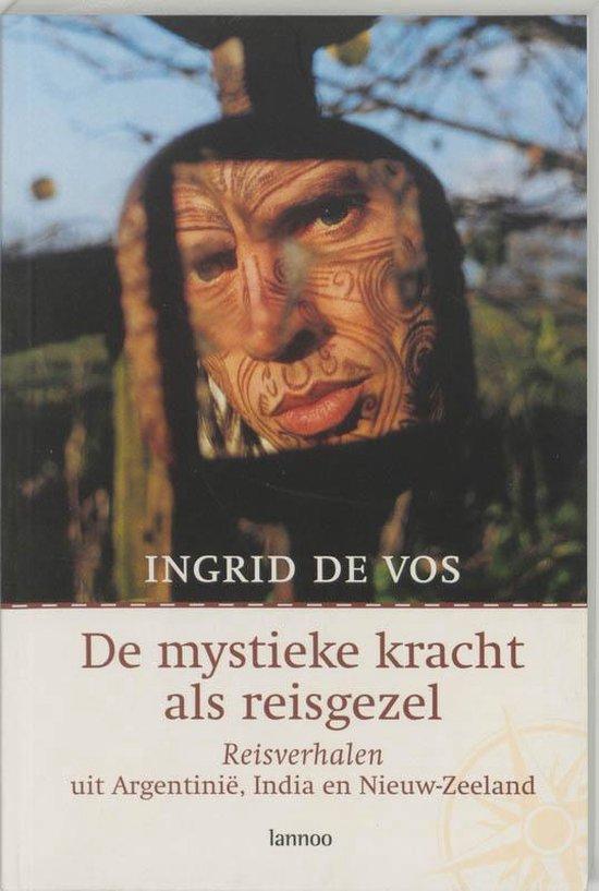 De Mystieke Kracht Als Reisgezel - Ingrid De Vos | Fthsonline.com