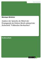 Analyse der Sprache als Mittel der Propaganda im Dritten Reich anhand der Zeitschrift 'Völkischer Beobachter'