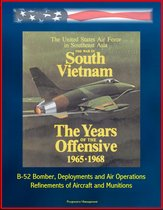 The War in South Vietnam: The Years of the Offensive 1965-1968 - The United States Air Force in Southeast Asia - B-52 Bomber, Deployments and Air Operations, Refinements of Aircraft and Munitions