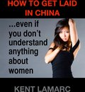How to Get Laid in China: …Even if You Don't Understand Anything About Women