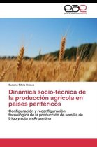 Dinamica Socio-Tecnica de La Produccion Agricola En Paises Perifericos