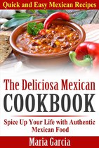 The Deliciosa Mexican Cookbook - Quick and Easy Mexican Recipes Spice Up Your Life with Authentic Mexican Food