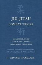 Jiu-Jitsu Combat Tricks - Japanese Feats of Attack and Defence in Personal Encounter - Illustrated with Thirty-Two Photographs Taken from Life by A. B. Phelan and Others