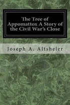 The Tree of Appomattox a Story of the Civil War's Close