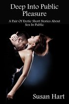 Deep Into Public Pleasure (A Pair Of Erotic Short Stories About Sex In Public)