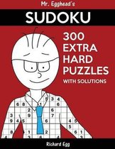 Mr. Egghead's Sudoku 300 Extra Hard Puzzles with Solutions