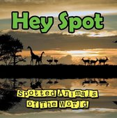 Hey Spot: Spotted Animals of The World