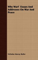 Why War? Essays And Addresses On War And Peace