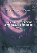 Physic and Physicians a Medical Sketch Book Part 2