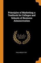Principles of Marketing; A Textbook for Colleges and Schools of Business Administration