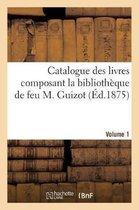 Catalogue Des Livres Composant La Biblioth que de Feu M. Guizot. Volume 1