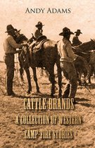 Cattle Brands - A Collection of Western Camp-Fire Stories