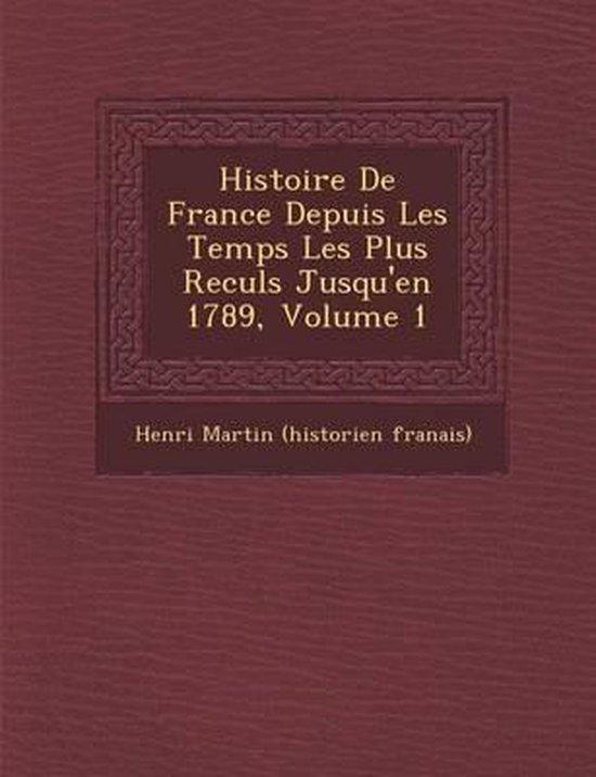 Histoire de France Depuis Les Temps Les Plus Recul S Jusqu'en 1789, Volume 1