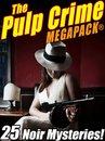 Omslag The Pulp Crime MEGAPACK®: 25 Noir Mysteries
