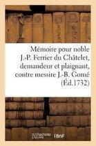 Memoire pour noble Jean-Pierre Ferrier du Chatelet, demandeur et plaignant, contre