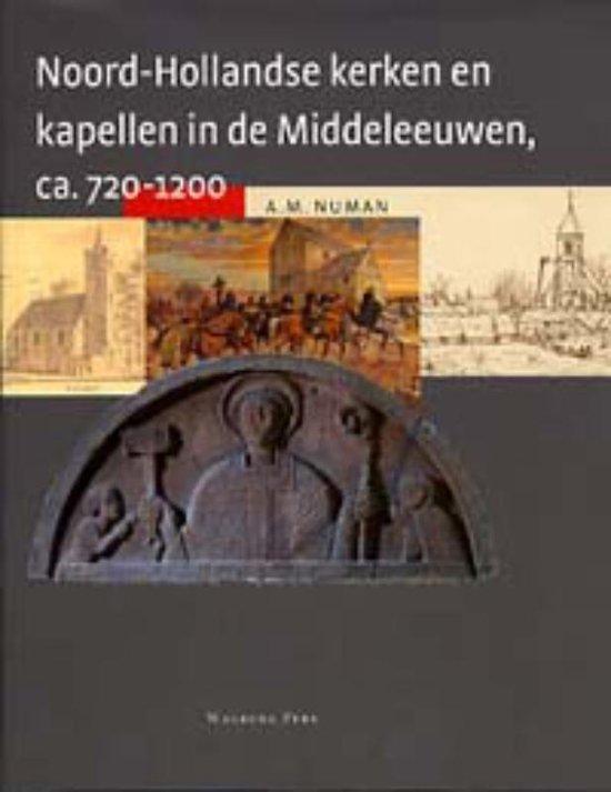 Noord-Hollandse Kerken en Kapellen in de Middeleeuwen, ca. 720-1200 - A.M. Numan |