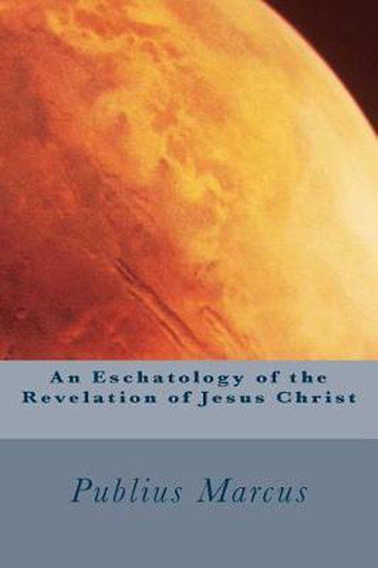 An Eschatology of the Revelation of Jesus Christ