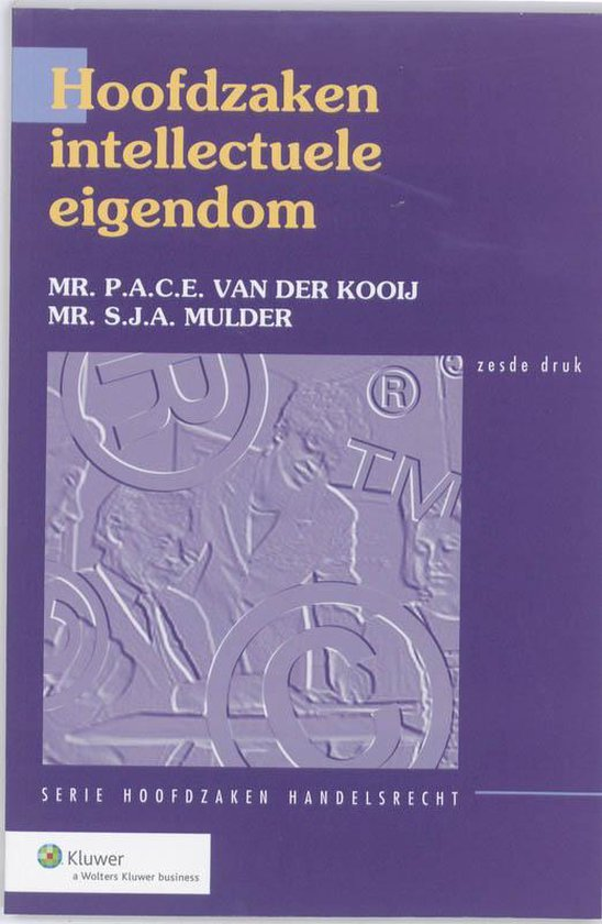 Hoofdzaken intellectuele eigendom - P.A.C.E. van der Kooij |