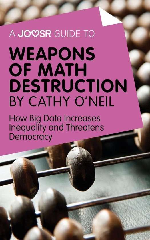 Boek cover A Joosr Guide to... Weapons of Math Destruction by Cathy ONeil: How Big Data Increases Inequality and Threatens Democracy van Joosr (Onbekend)