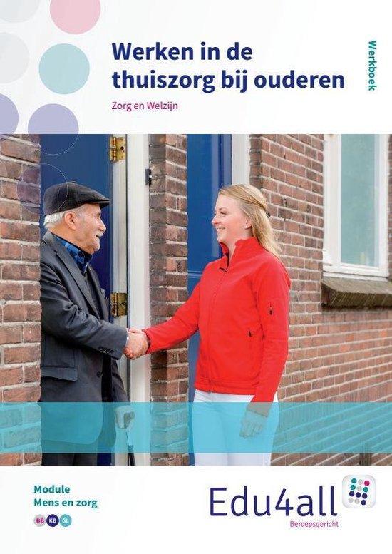 Edu4all ZW - Werken in de thuiszorg bij ouderen Werkboek Module mens en zorg - Monique Duyvestijn |