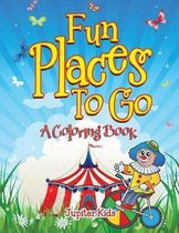 Fun Places To Go (A Coloring Book)
