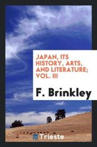 Japan, Its History, Arts, and Literature; Vol. III