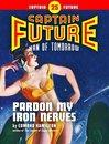 Captain Future #25: Pardon My Iron Nerves