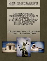 Manufacturers' Land & Improvement Co V. U S Shipping Board Emergency Fleet Corporation U.S. Supreme Court Transcript of Record with Supporting Pleadings
