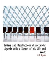 Letters and Recollections of Alexander Agassiz with a Sketch of His Life and Work