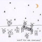 Wait For Me: Remixes!