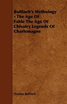 Bulfinch's Mythology - The Age Of Fable The Age Of Chivalry Legends Of Charlemagne
