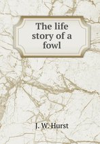 The Life Story of a Fowl
