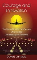 Courage and Innovation - The Story of the Men and Women Who Created Canada's Airport Authorities