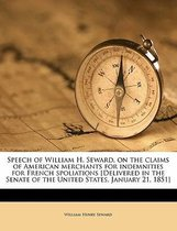 Speech of William H. Seward, on the Claims of American Merchants for Indemnities for French Spoliations [Delivered in the Senate of the United States, January 21, 1851]