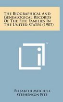 The Biographical and Genealogical Records of the Fite Families in the United States (1907)
