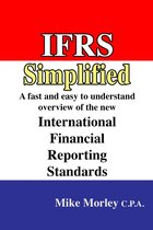 IFRS Simplified: A fast and easy-to-understand overview of the new International Financial Reporting Standards