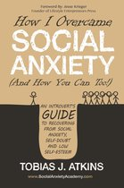 How I Overcame Social Anxiety (And How You Can Too!)