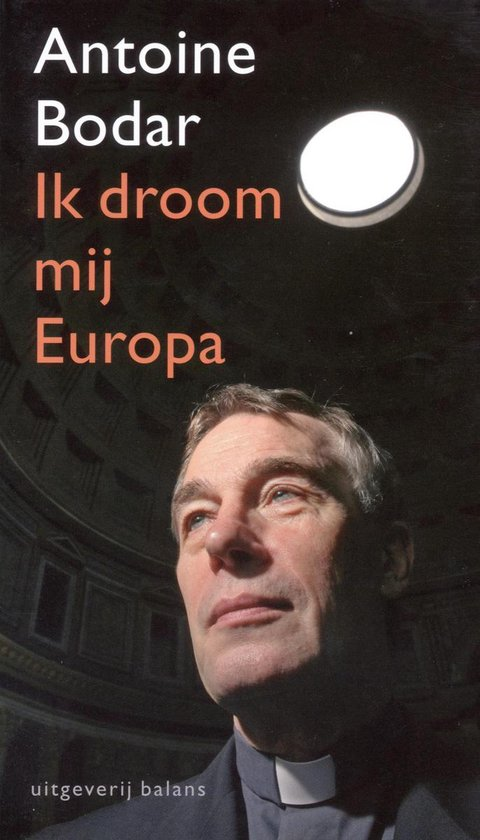 Ik droom mij Europa - Antoine Bodar |