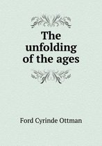 The Unfolding of the Ages