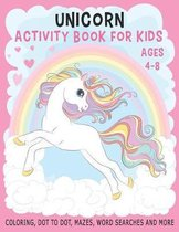 UNICORN ACTIVITY BOOK FOR KIDS AGES 4-8 Coloring, Dot to Dot, Mazes, Word Searches and More