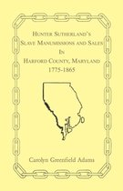 Hunter Sutherland's Slave Manumissions and Sales in Harford County, Maryland, 1775-1865