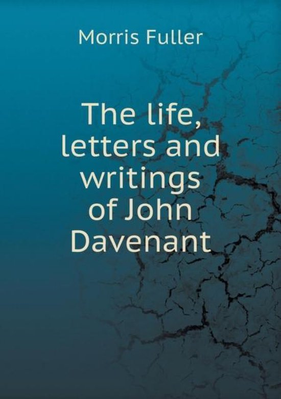 The Life, Letters and Writings of John Davenant