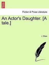 An Actor's Daughter. [A Tale.]