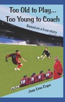 Too Old to Play...Too Young to Coach