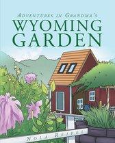 Adventures In Grandma's Wyoming Garden