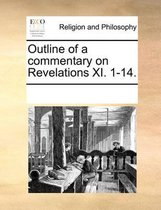 Outline of a Commentary on Revelations XI. 1-14.