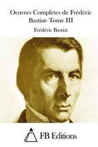 Oeuvres Compl tes de Fr d ric Bastiat- Tome III