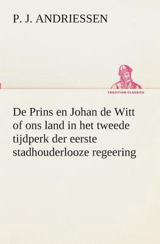 De prins en Johan de witt of ons land in het tweede tijdperk der eerste stadhouderlooze regeering - P J Andriessen |